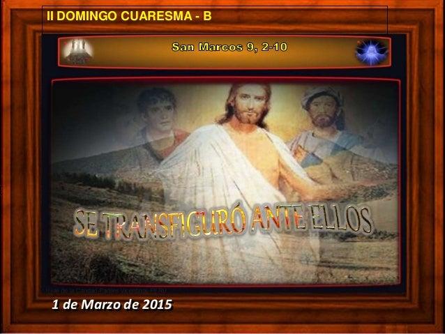 1 de Marzo de 2015 II DOMINGO CUARESMA - B