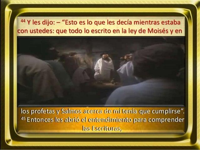 """44 Y les dijo: – """"Esto es lo que les decía mientras estaba con ustedes: que todo lo escrito en la ley de Moisés y en los p..."""