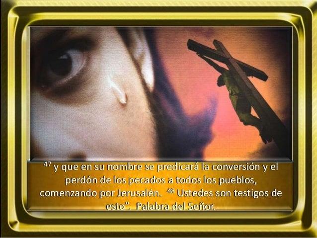 47 y que en su nombre se predicará la conversión y el perdón de los pecados a todos los pueblos, comenzando por Jerusalén....