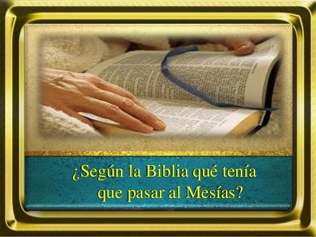 ¿Según la Biblia qué tenía que pasar al Mesías?