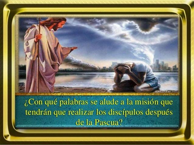 ¿Con qué palabras se alude a la misión que tendrán que realizar los discípulos después de la Pascua?