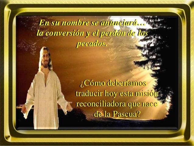 En su nombre se anunciará… la conversión y el perdón de los pecados. ¿Cómo deberíamos traducir hoy esta misión reconciliad...
