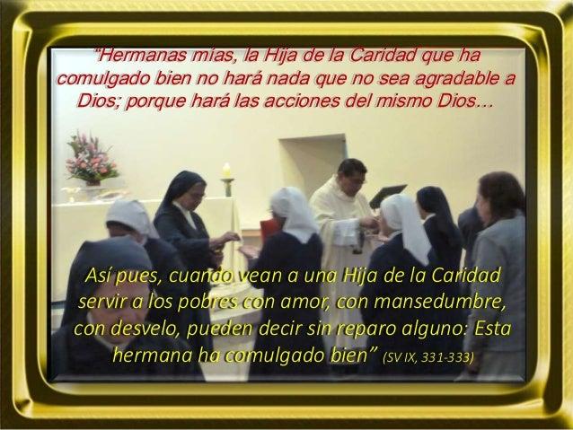 """""""Hermanas mías, la Hija de la Caridad que ha comulgado bien no hará nada que no sea agradable a Dios; porque hará las acci..."""