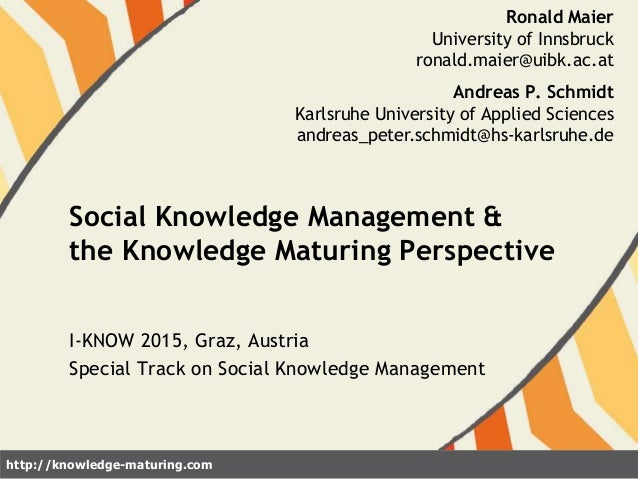 http://knowledge-maturing.com I-KNOW 2015, Graz, Austria Special Track on Social Knowledge Management Social Knowledge Man...