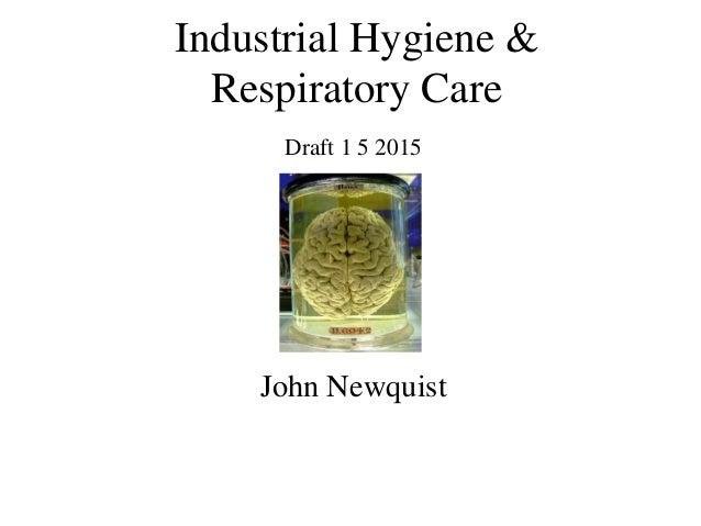Industrial Hygiene & Respiratory Care John Newquist Draft 1 5 2015