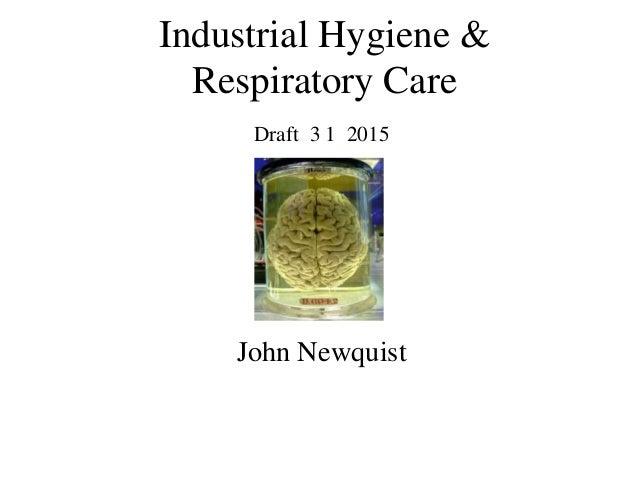 Industrial Hygiene & Respiratory Care John Newquist Draft 3 1 2015