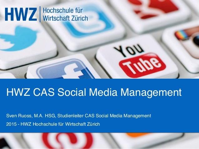 HWZ CAS Social Media Management! Sven Ruoss, M.A. HSG, Studienleiter CAS Social Media Management! 2015 - HWZ Hochschule fü...