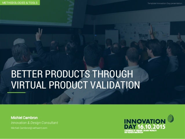 Better products through virtual product validation Template Innovation Day presentationCONFIDENTIAL BETTER PRODUCTS THROUG...