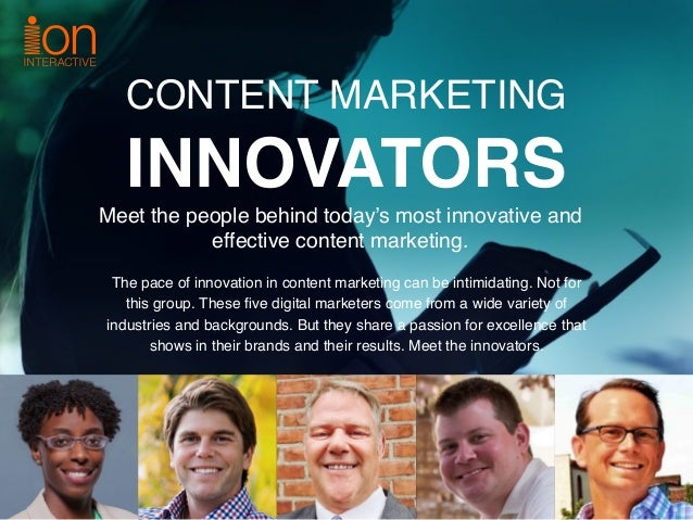 CONTENT MARKETING INNOVATORS Meet the people behind today's most innovative and effective content marketing.  The pace o...