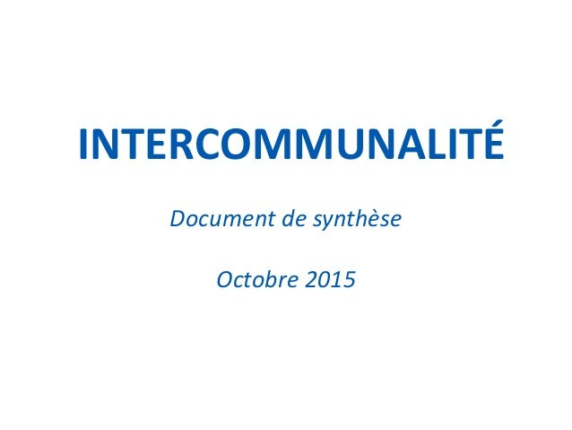 14 SEPTEMBRE 2014 1 INTERCOMMUNALITÉ Document de synthèse Octobre 2015