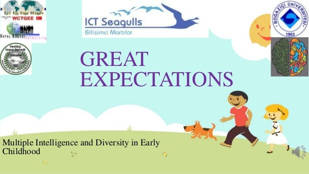 GREAT EXPECTATIONS Multiple Intelligence and Diversity in Early Childhood