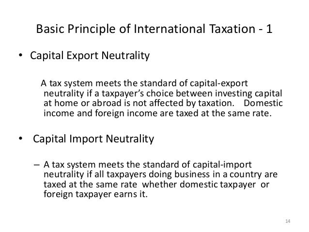 principle of international taxation • in the case of direct and property taxes, for tax payers - principle of residency - principle of territory (source principle) • tax subjects fundamental questions of int'l taxation –.