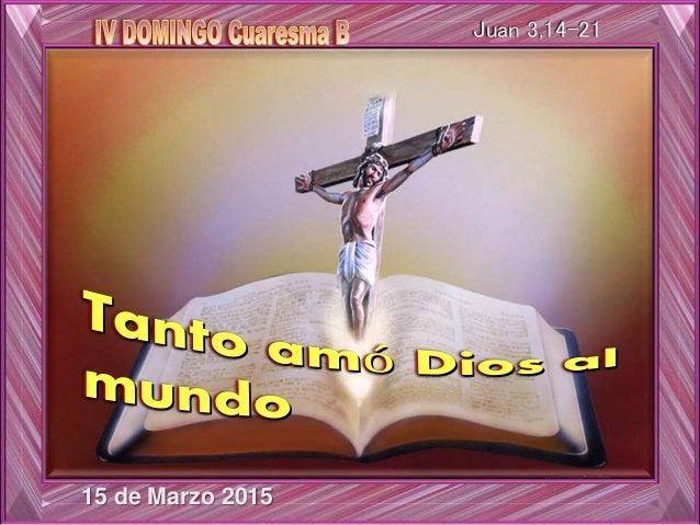 Juan 3,14-21 15 de Marzo 2015