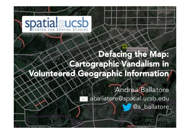 A. Ballatore - Jan 2015 - 1 Defacing the Map: Cartographic Vandalism in Volunteered Geographic Information Andrea Ballator...