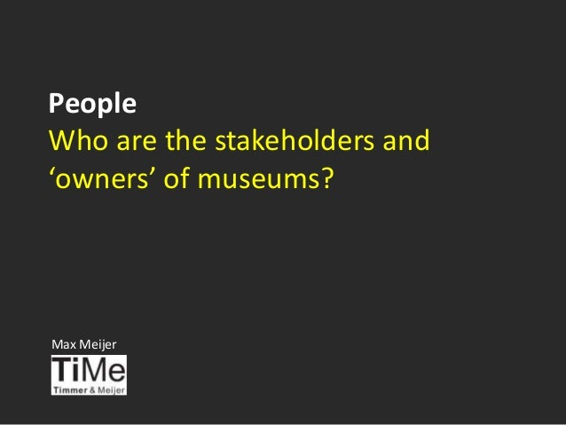 People Who are the stakeholders and 'owners' of museums? Max Meijer