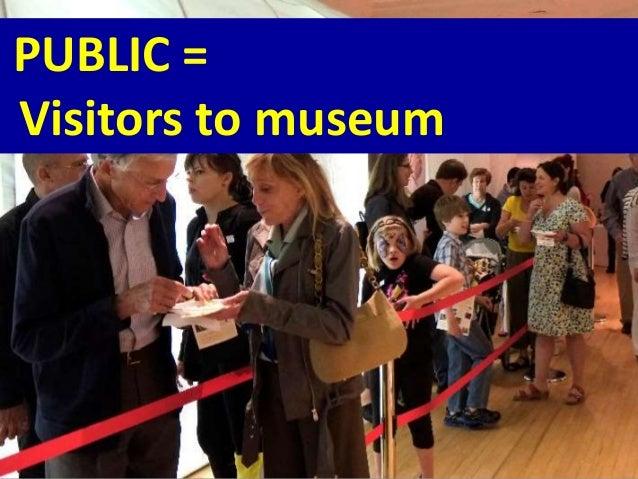 PUBLIC = Visitors to museum