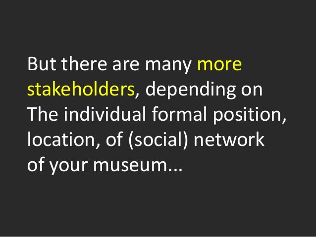 But there are many more stakeholders, depending on The individual formal position, location, of (social) network of your m...