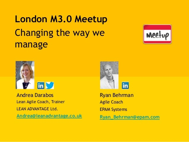 London M3.0 Meetup Changing the way we manage Andrea Darabos Lean Agile Coach, Trainer LEAN ADVANTAGE Ltd. Andrea@leanadva...