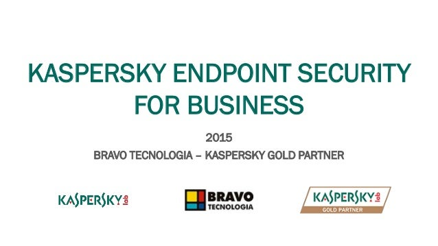 KASPERSKY ENDPOINT SECURITY FOR BUSINESS 2015 BRAVO TECNOLOGIA – KASPERSKY GOLD PARTNER