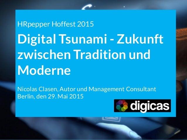 HRpepper Hoffest 2015 Digital Tsunami - Zukunft zwischen Tradition und Moderne Nicolas Clasen, Autor und Management Consul...