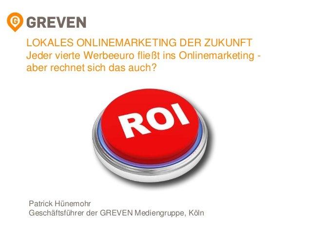 LOKALES ONLINEMARKETING DER ZUKUNFT Jeder vierte Werbeeuro fließt ins Onlinemarketing - aber rechnet sich das auch? Patric...