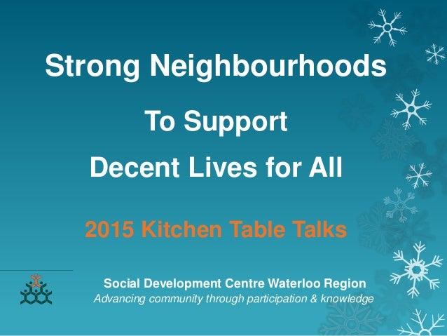 Strong Neighbourhoods To Support Decent Lives for All 2015 Kitchen Table Talks Social Development Centre Waterloo Region A...