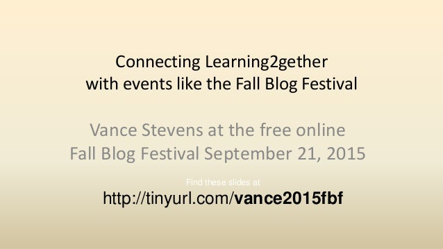 Connecting Learning2gether with events like the Fall Blog Festival Vance Stevens at the free online Fall Blog Festival Sep...