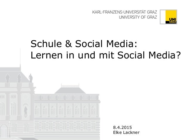 Schule & Social Media: Lernen in und mit Social Media? 8.4.2015 Elke Lackner