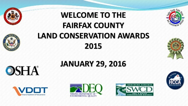 WELCOME TO THE FAIRFAX COUNTY LAND CONSERVATION AWARDS 2015 JANUARY 29, 2016