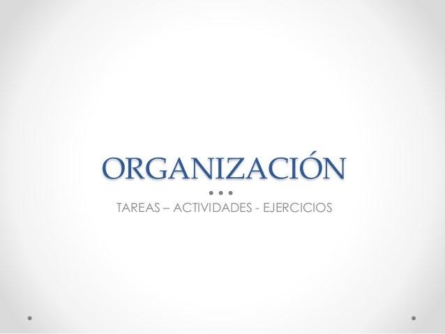 ORGANIZACIÓN TAREAS – ACTIVIDADES - EJERCICIOS