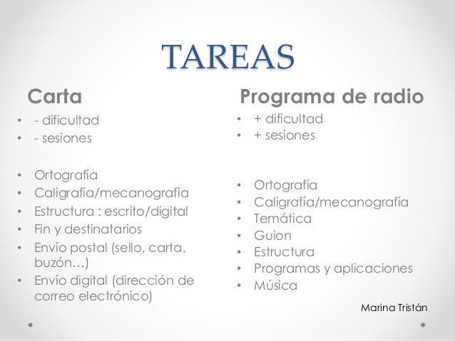TAREAS Carta Programa de radio • - dificultad • - sesiones • Ortografía • Caligrafía/mecanografía • Estructura : escrito/d...