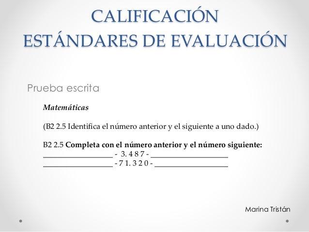 CALIFICACIÓN ESTÁNDARES DE EVALUACIÓN Marina Tristán Prueba escrita Matemáticas (B2 2.5 Identifica el número anterior y el...