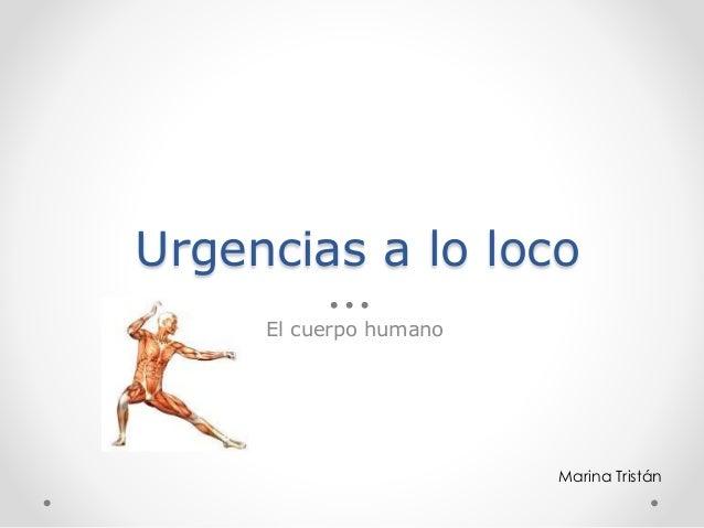 El cuerpo humano Urgencias a lo loco Marina Tristán