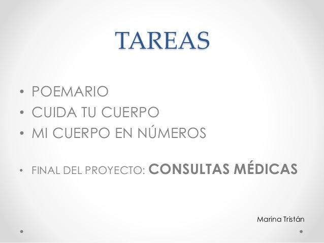 TAREAS • POEMARIO • CUIDA TU CUERPO • MI CUERPO EN NÚMEROS • FINAL DEL PROYECTO: CONSULTAS MÉDICAS Marina Tristán
