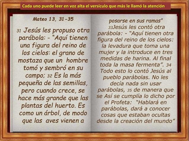 """Cada uno puede leer en voz alta el versículo que más le llamó la atención 31 Jesús les propuso otra parábola: - """"Aquí tien..."""
