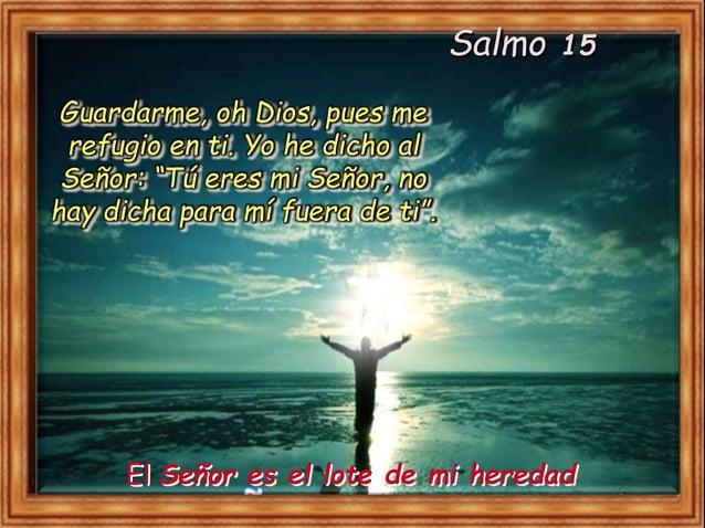 El Señor es la herencia que me toca y mi buena suerte: ¡guárdame mi parte! El Señor es el lote de mi heredad