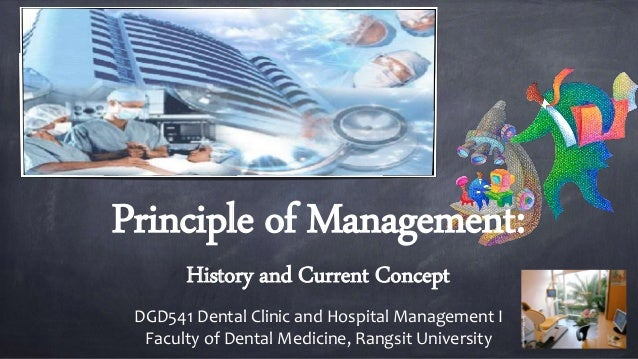 Principle of Management: History and Current Concept DGD541 Dental Clinic and Hospital Management I Faculty of Dental Medi...