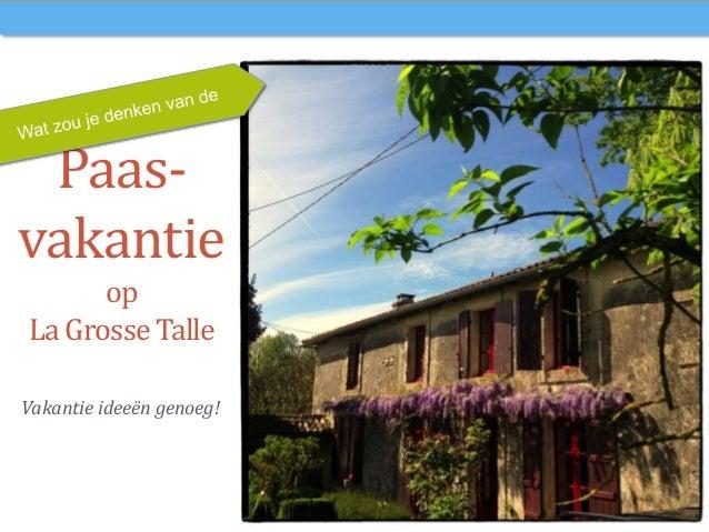 Paas- vakantie op La GrosseTalle Vakantie ideeën genoeg!