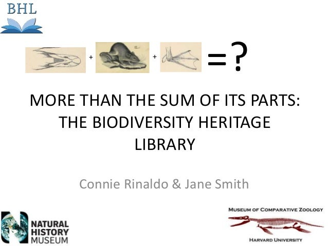 MORE THAN THE SUM OF ITS PARTS: THE BIODIVERSITY HERITAGE LIBRARY Connie Rinaldo & Jane Smith + + =?
