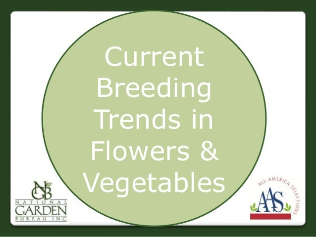 Current Breeding Trends in Flowers & Vegetables
