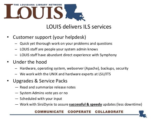 • Customer support (your helpdesk) – Quick yet thorough work on your problems and questions – LOUIS staff are people your ...