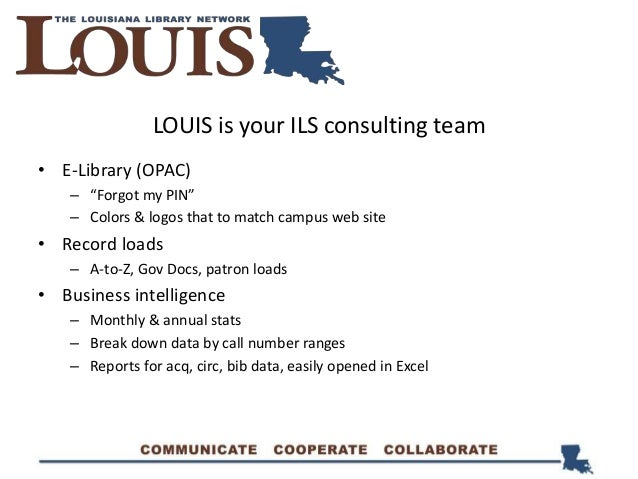 """LOUIS is your ILS consulting team • E-Library (OPAC) – """"Forgot my PIN"""" – Colors & logos that to match campus web site • Re..."""