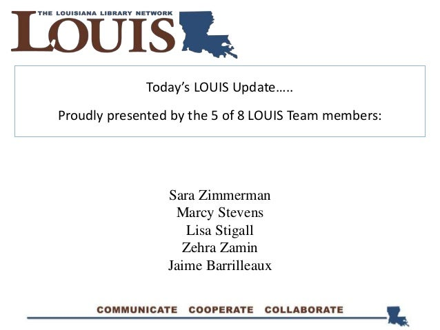 Today's LOUIS Update….. Proudly presented by the 5 of 8 LOUIS Team members: Sara Zimmerman Marcy Stevens Lisa Stigall Zehr...