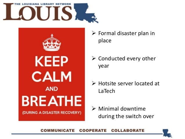  Formal disaster plan in place  Conducted every other year  Hotsite server located at LaTech  Minimal downtime during ...