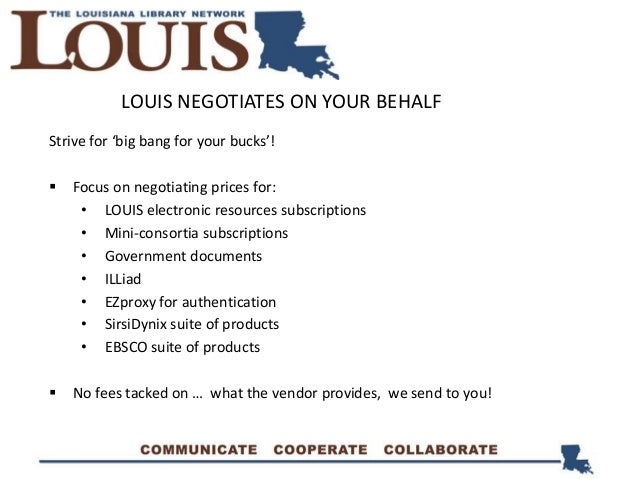 LOUIS NEGOTIATES ON YOUR BEHALF Strive for 'big bang for your bucks'!  Focus on negotiating prices for: • LOUIS electroni...