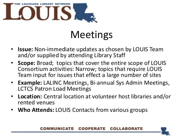 Meetings • Issue: Non-immediate updates as chosen by LOUIS Team and/or supplied by attending Library Staff • Scope: Broad;...