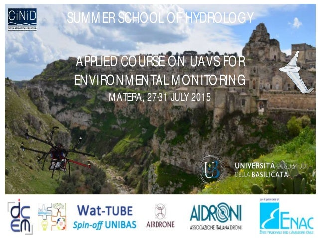 SUMMERSCHOOLOF HYDROLOGY APPLIED COURSE ON UAVS FOR ENVIRONMENTALMONITORING MATERA, 27-31 JULY 2015