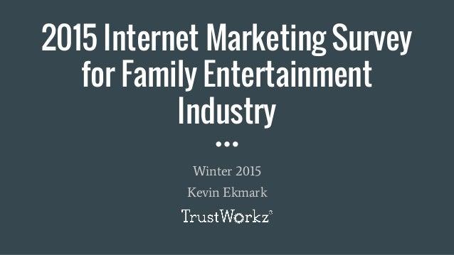 2015 Internet Marketing Survey for Family Entertainment Industry Kevin Ekmark Winter 2015