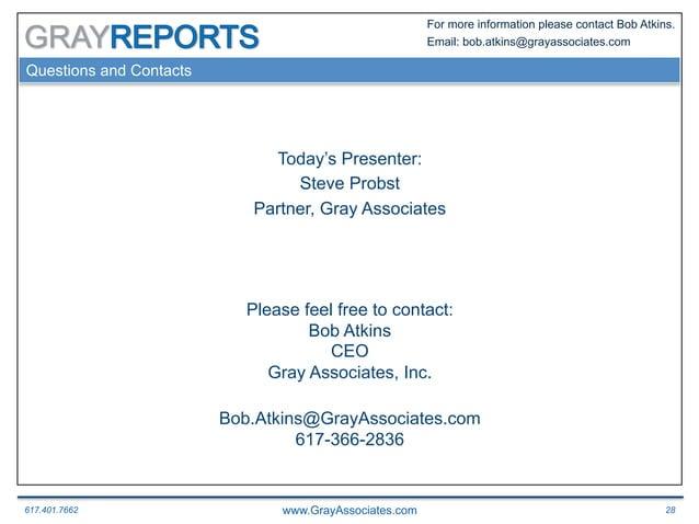 617.401.7662 www.GrayAssociates.com 28 GRAY For more information please contact Bob Atkins. Email: bob.atkins@grayassociat...