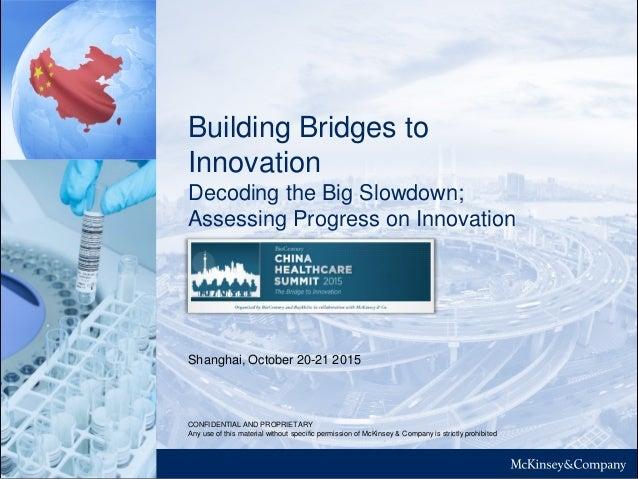 Building Bridges to Innovation Decoding the Big Slowdown; Assessing Progress on Innovation Shanghai, October 20-21 2015 CO...